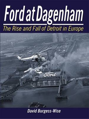 Ford at Dagenham: The Rise and Fall of Detroit (Paperback)