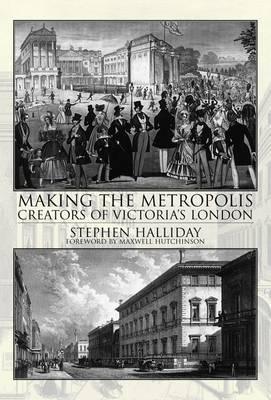 Making the Metropolis: Creators of Victoria's London (Paperback)