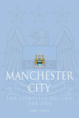 Manchester City: The Complete Record 1880-2006 (Paperback)