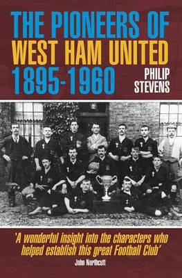 The Pioneers of West Ham United 1895-1960 (Paperback)