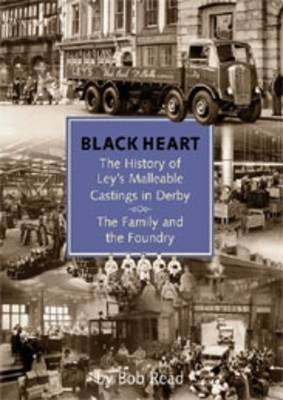 Blackheart: The History of Leys Malleable Castings in Derby. The Family and the Foundry (Paperback)