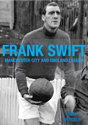 Frank Swift - Manchester City and England Legend (Paperback)