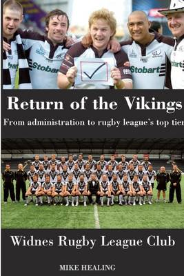 Return of the Vikings - from Administration to Rugby League's Top Tier. Widnes Rugby League Club (Paperback)