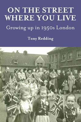 On the Street Where You Live. Growing Up in 1950's London (Paperback)
