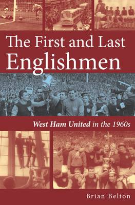 The First and Last Englishman. West Ham United in the 1960's (Paperback)
