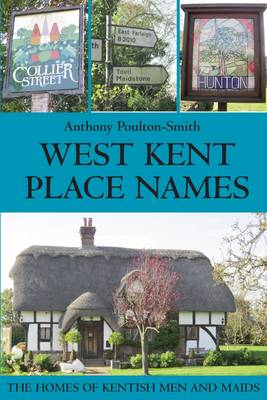 West Kent Place Names - the Homes of Kentish Men and Maids (Paperback)
