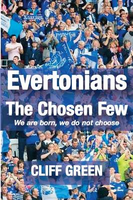 Evertonians, the Chosen Few. We are Born, We Do Not Choose. (Paperback)