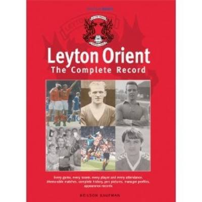 Leyton Orient: The Complete Record (Paperback)