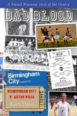 Bad Blood - Birmingham City v Aston Villa - a Biased Bluenose View of the Rivalry. (Paperback)