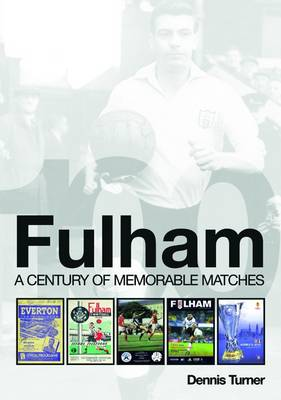 Fulham: A Century of Memorable Matches (Paperback)