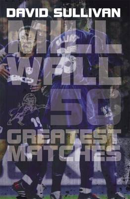 Millwall 50 Greatest Matches (Paperback)