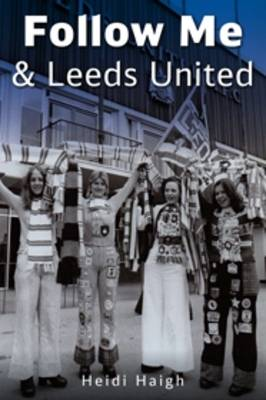 Follow Me and Leeds United (Paperback)