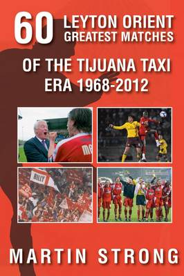 Sixty Great Leyton Orient Games from the Tijuana Taxi Era 1968-2012 (Paperback)