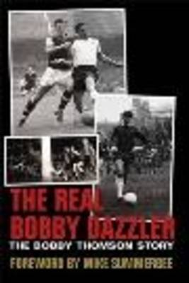 The Real Bobby Dazzler: The Bobby Thomson Story (Paperback)