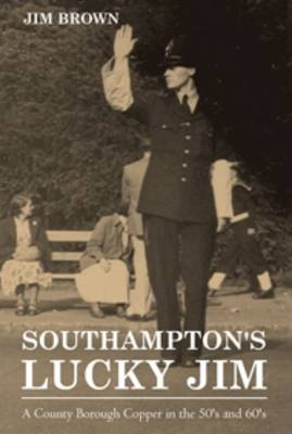 Southampton's Lucky Jim - A County Borough Copper in the 50's and 60's (Paperback)