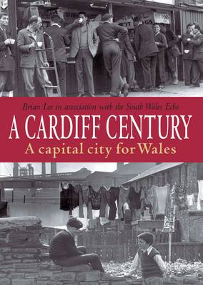 A Cardiff Century: A Capital City for Wales (Paperback)