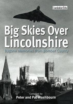Big Skies Over Lincolnshire: Bygone Memories from Bomber County (Paperback)