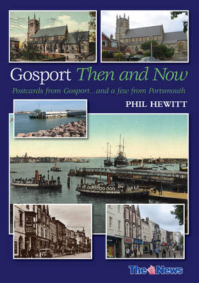 Gosport: Then and Now: Postcards from Gosport: ... and a Few from Portsmouth (Paperback)