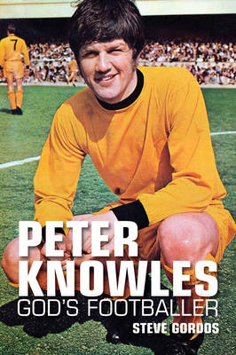 Peter Knowles: God's Footballer (Paperback)