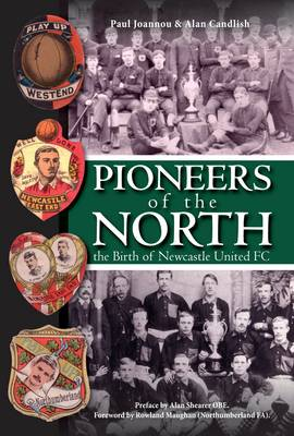 Pioneers of the North - The Birth of Newcastle United FC (Paperback)