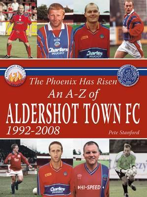 The Phoenix Has Risen: An A-Z of Aldershot Town FC (Paperback)