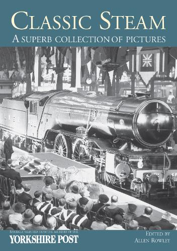 Classic Steam.: A Superb Collection of Pictures: Specially Selected from the Archives of the Yorkshire Post (Paperback)