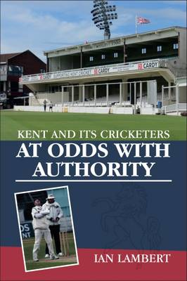 At Odds with Authority: Kent and its Cricketers (Paperback)