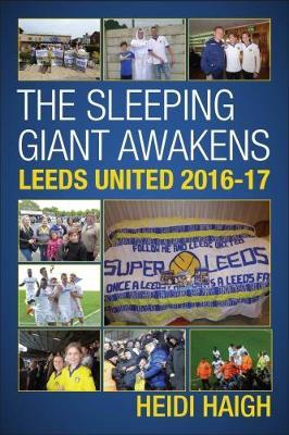 The Sleeping Giant Awakens - Leeds United 2016-17. (Paperback)