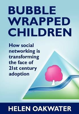 Bubble Wrapped Children - How Social Networking is Transforming the Face of 21st Century Adoption (Paperback)