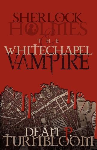 Sherlock Holmes and the Whitechapel Vampire (Paperback)