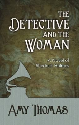 The Detective and the Woman: A Novel of Sherlock Holmes (Paperback)