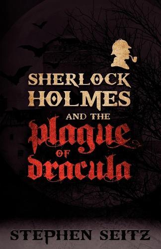 Sherlock Holmes and the Plague of Dracula (Paperback)