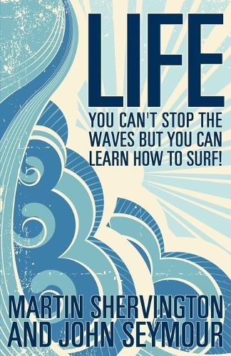 Life: You Can't Stop the Waves But You Can Learn How to Surf! (Paperback)