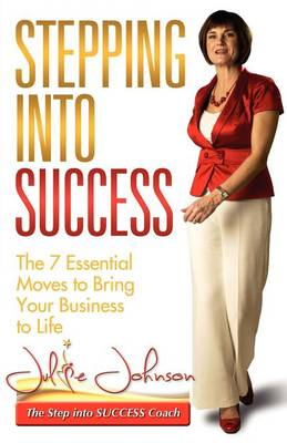Stepping Into Success - The 7 Essential Moves to Bring Your Business to Life (Paperback)