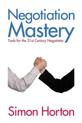 Negotiation Mastery: Tools for the 21st Century Negotiator (Paperback)