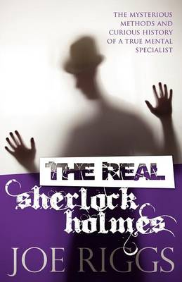 The Real Sherlock Holmes: The Mysterious Methods and Curious History of a True Mental Specialist (Paperback)