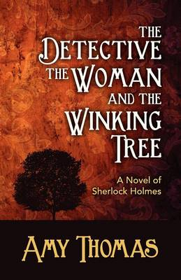 The Detective, the Woman and the Winking Tree: A Novel of Sherlock Holmes (Paperback)