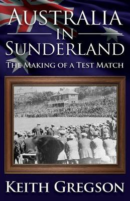 Australia in Sunderland: The Making of a Test Match (Paperback)