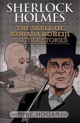 Sherlock Holmes: The Skull of Kohada Koheiji and Other Stories (Paperback)