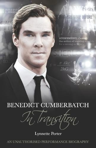 Benedict Cumberbatch, An Actor in Transition: An Unauthorised Performance Biography (Paperback)