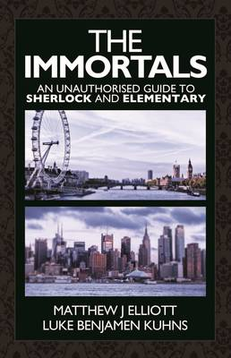 The Immortals: An Unauthorized Guide to Sherlock and Elementary (Paperback)