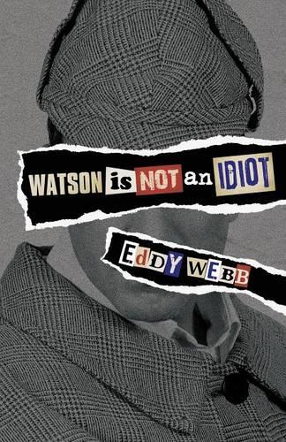 Watson is Not an Idiot: An Opinionated Tour of the Sherlock Holmes Canon (Paperback)