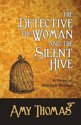 The Detective, the Woman and the Silent Hive: a Novel of Sherlock Holmes (Paperback)