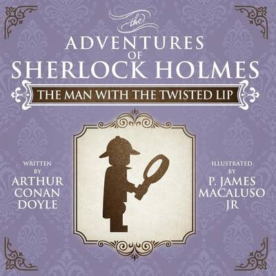 The Man with the Twisted Lip - The Adventures of Sherlock Holmes Re-Imagined (Paperback)