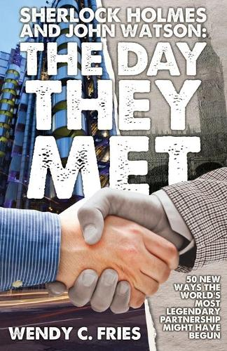 Sherlock Holmes and John Watson: The Day They Met: 50 New Ways the World's Most Legendary Partnership Might Have Begun (Paperback)