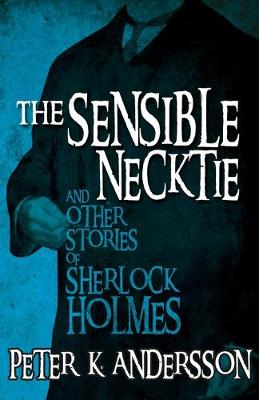 The Sensible Necktie and Other Stories of Sherlock Holmes (Paperback)