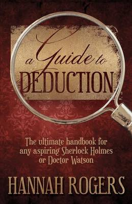 A Guide to Deduction: The Ultimate Handbook for Any Aspiring Sherlock Holmes or Doctor Watson (Paperback)