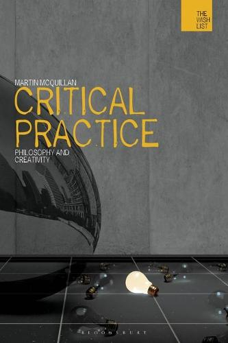 Critical Practice: Philosophy and Creativity - Wish List (Hardback)