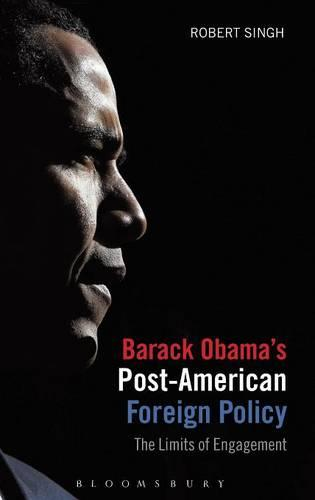 Barack Obama's Post-American Foreign Policy: The Limits of Engagement (Paperback)