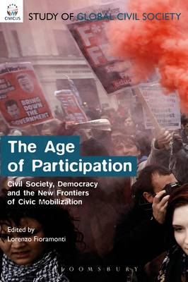 The Age of Participation: Civil Society, Democracy and the New Frontiers of Civic Mobilization - Civicus Global Study of Civil Society Series (Hardback)